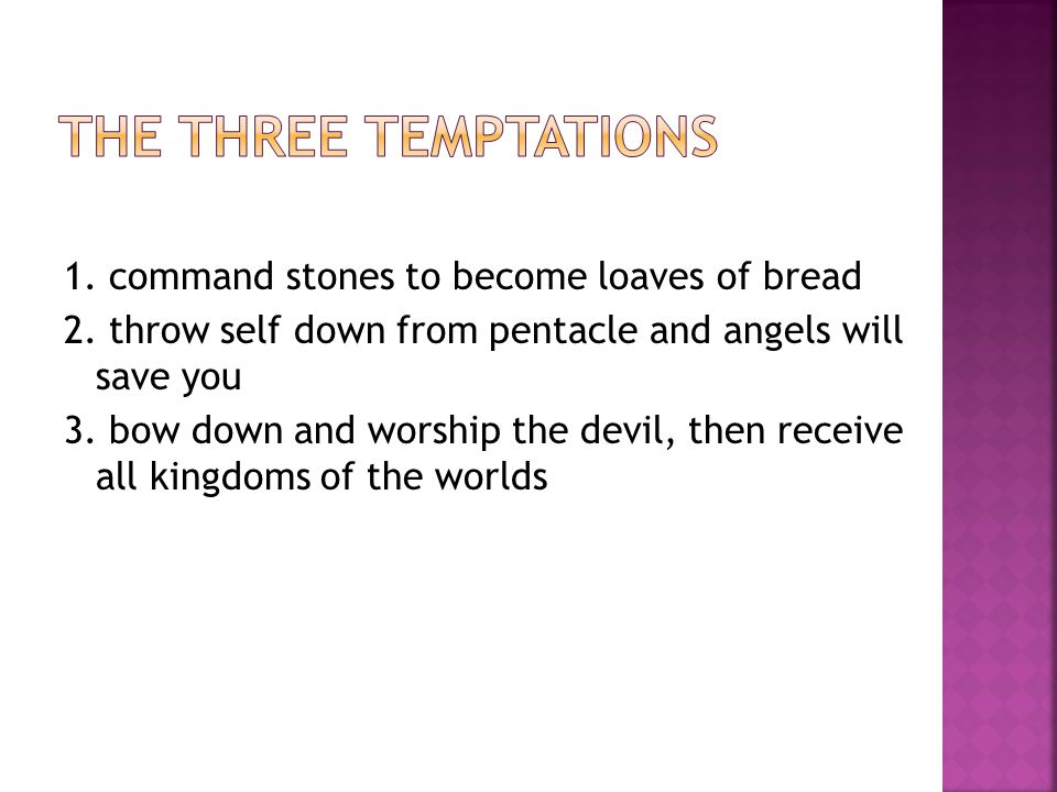 1. command stones to become loaves of bread 2.