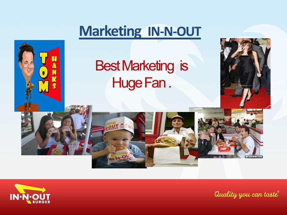 Marketing IN-N-OUT Best Marketing is Huge Fan.