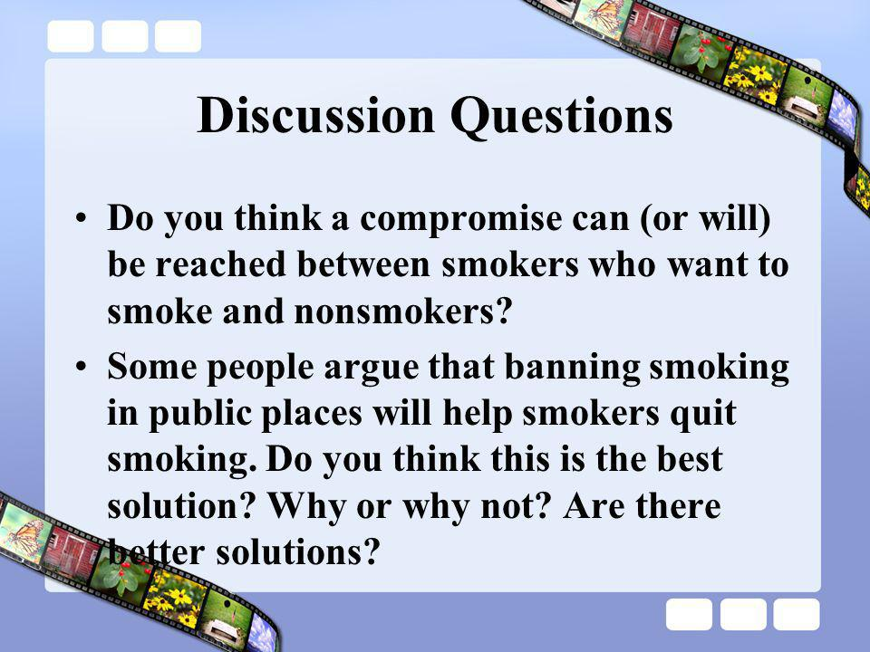 Discussion Questions Do you think a compromise can (or will) be reached between smokers who want to smoke and nonsmokers.
