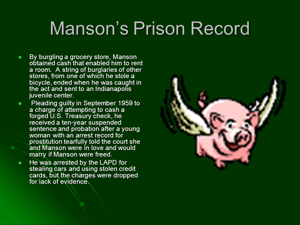 Manson's Prison Record By burgling a grocery store, Manson obtained cash that enabled him to rent a room.