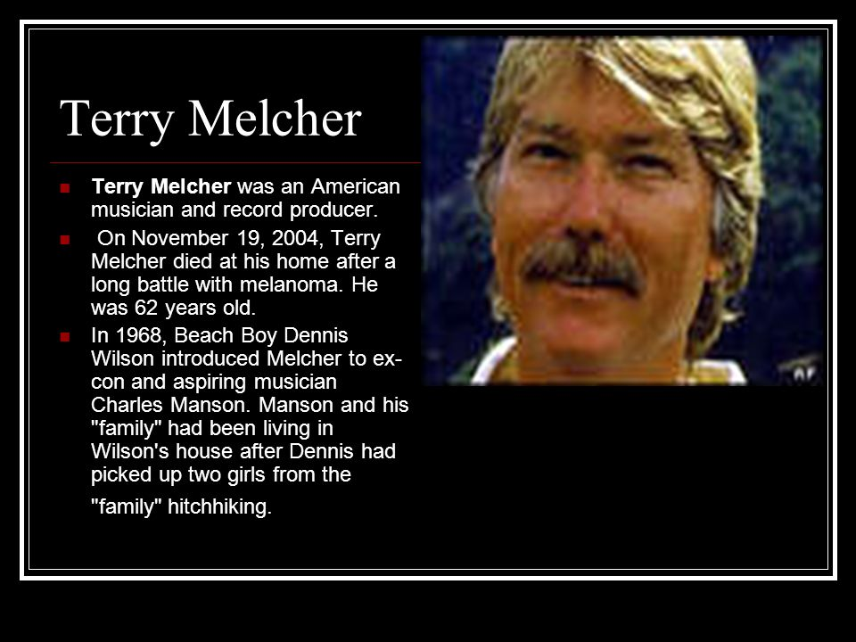 Terry Melcher Terry Melcher was an American musician and record producer.
