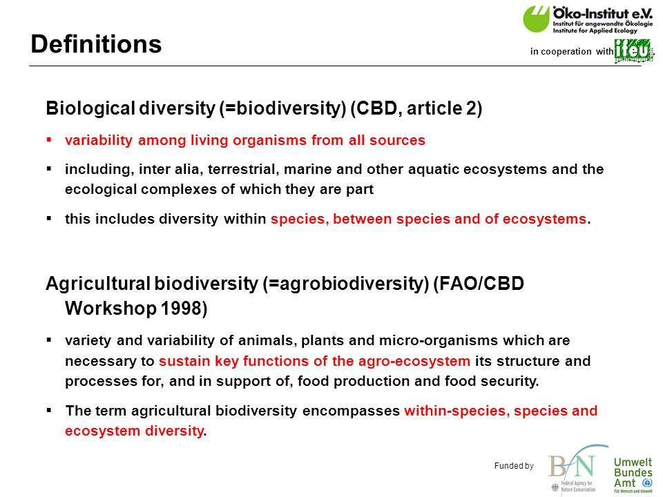 o.de Funded by in cooperation with Definitions Biological diversity (=biodiversity) (CBD, article 2)  variability among living organisms from all sources  including, inter alia, terrestrial, marine and other aquatic ecosystems and the ecological complexes of which they are part  this includes diversity within species, between species and of ecosystems.