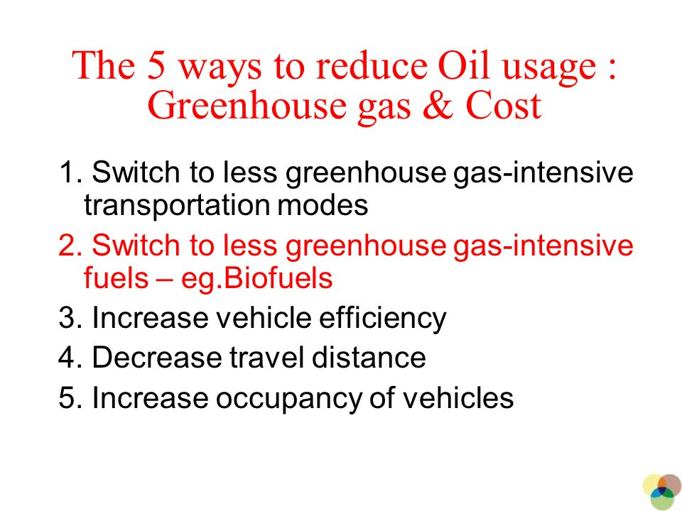 5 The 5 ways to reduce Oil usage : Greenhouse gas & Cost 1.