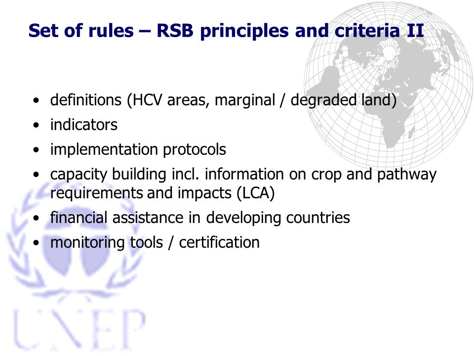 Set of rules – RSB principles and criteria II definitions (HCV areas, marginal / degraded land) indicators implementation protocols capacity building incl.