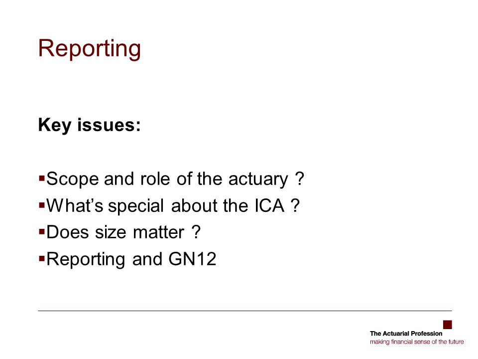 Reporting Key issues:  Scope and role of the actuary .