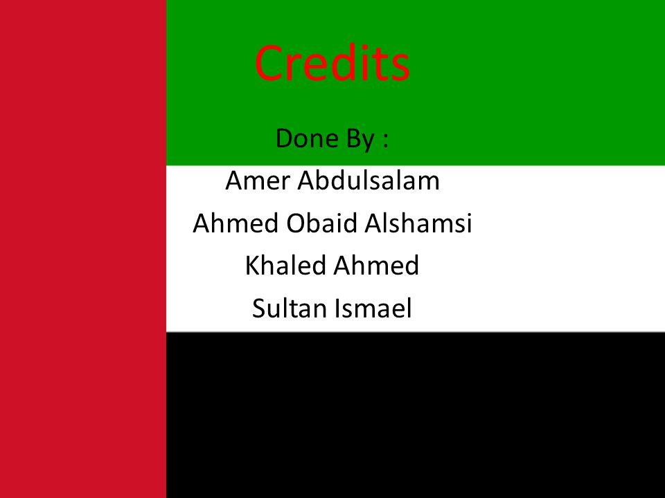 Credits Done By : Amer Abdulsalam Ahmed Obaid Alshamsi Khaled Ahmed Sultan Ismael