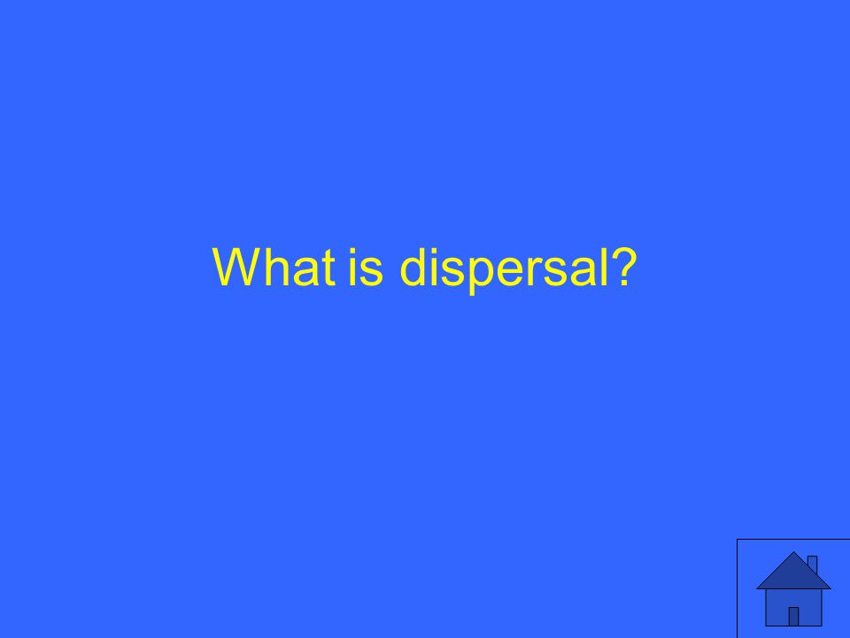 What is dispersal?