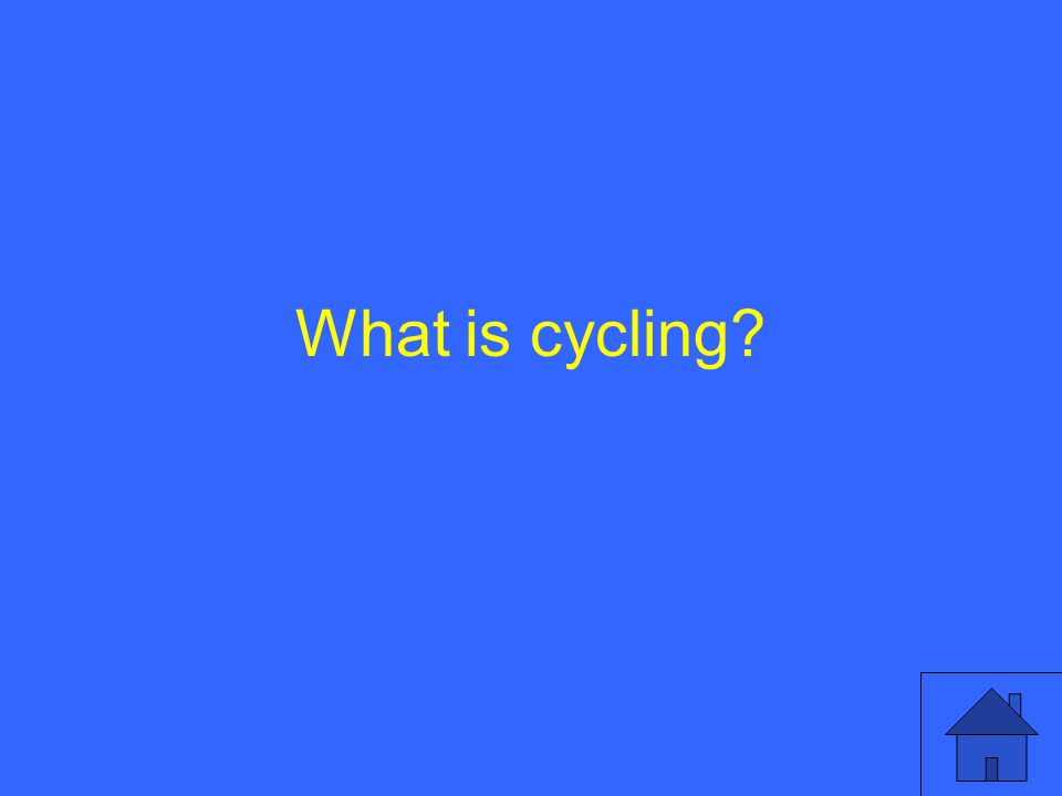 What is cycling?