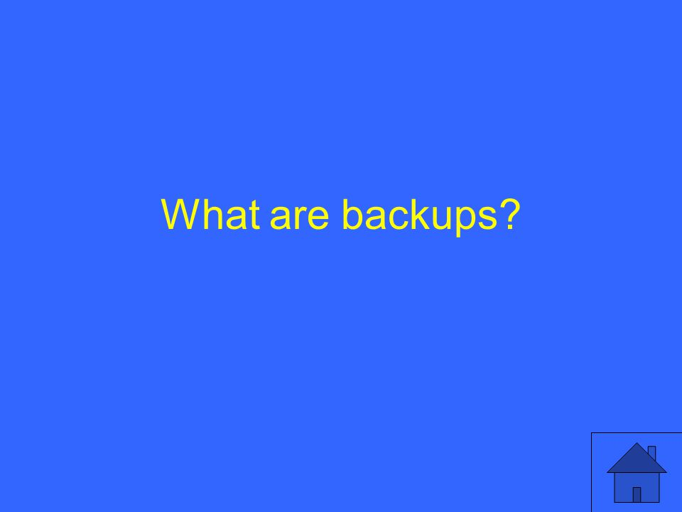 What are backups?