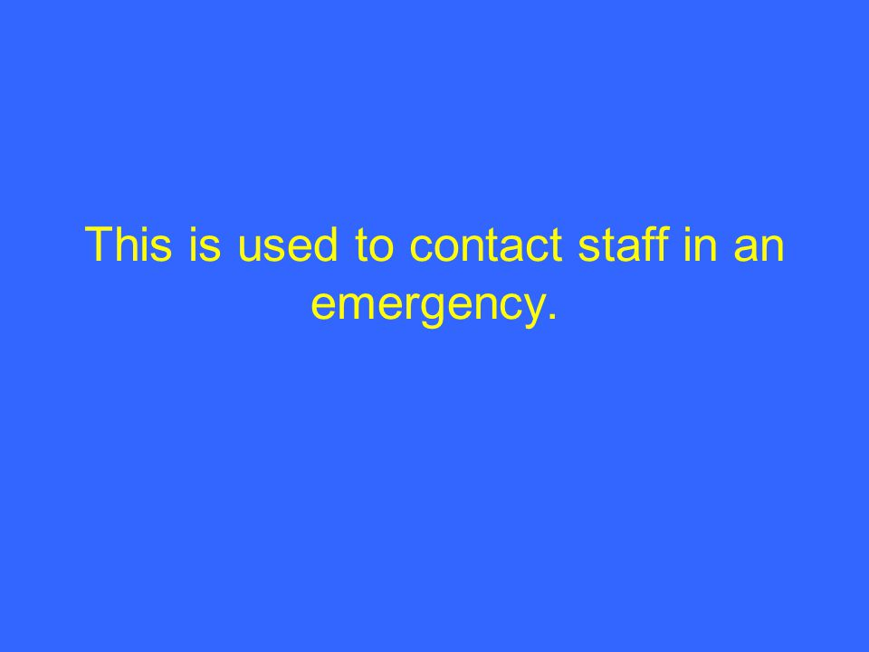 This is used to contact staff in an emergency.