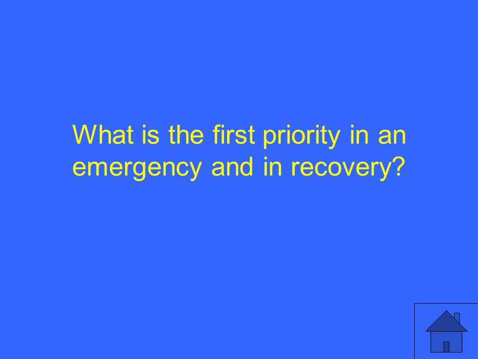 What is the first priority in an emergency and in recovery
