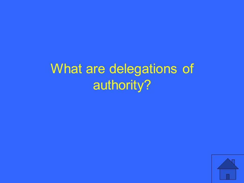 What are delegations of authority