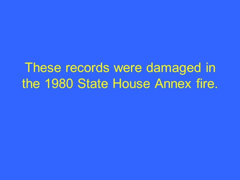 These records were damaged in the 1980 State House Annex fire.