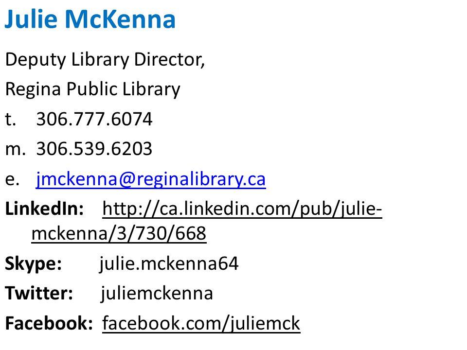 Julie McKenna Deputy Library Director, Regina Public Library t.