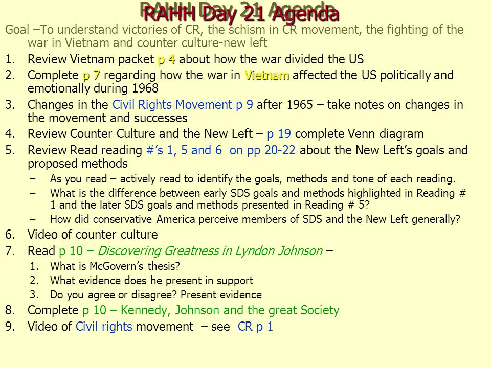 RAHH Day 21 Agenda Goal –To understand victories of CR, the schism in CR movement, the fighting of the war in Vietnam and counter culture-new left p 4