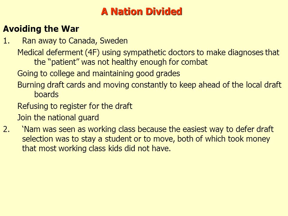"Avoiding the War 1.Ran away to Canada, Sweden Medical deferment (4F) using sympathetic doctors to make diagnoses that the ""patient"" was not healthy en"