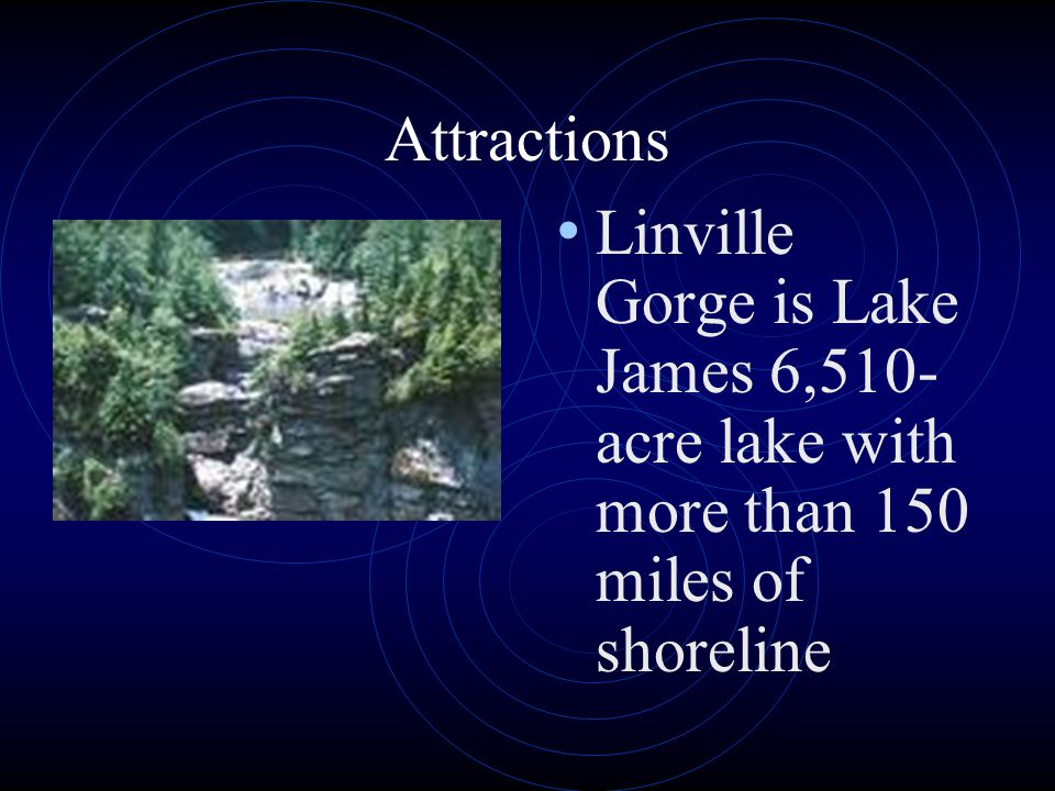Attractions Linville Gorge is Lake James 6,510- acre lake with more than 150 miles of shoreline