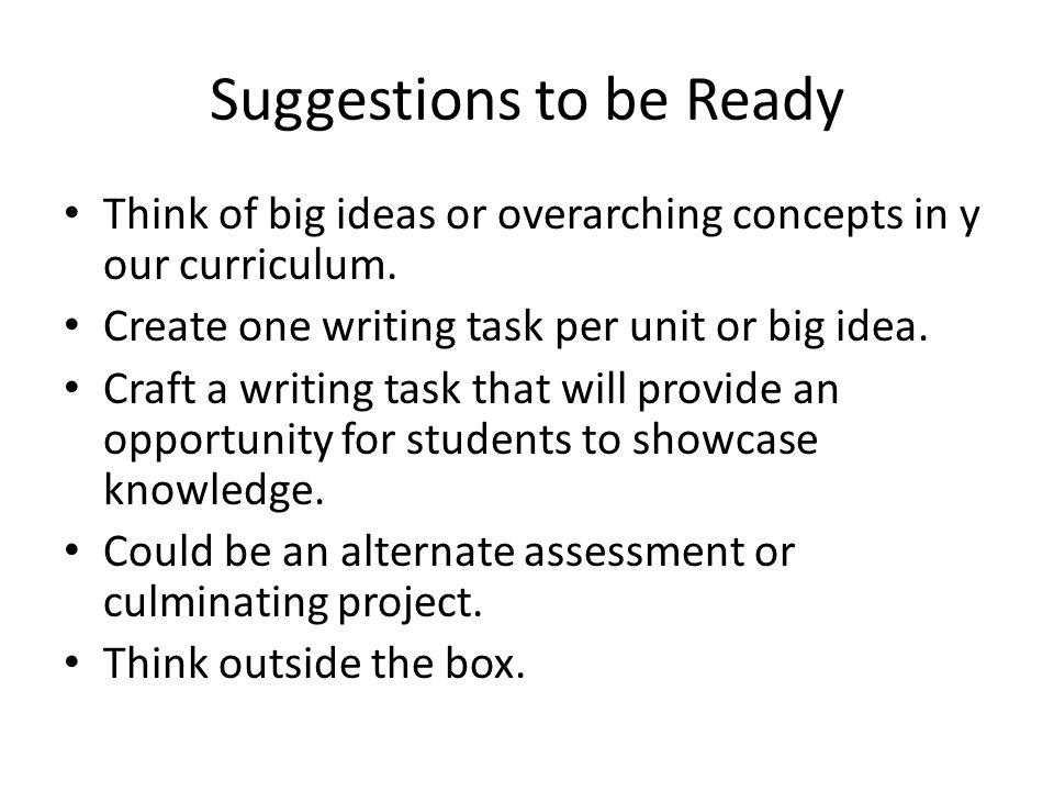 Suggestions to be Ready Think of big ideas or overarching concepts in y our curriculum.