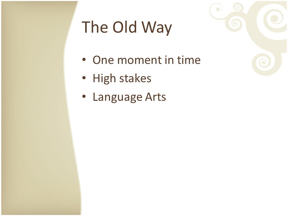 The Old Way One moment in time High stakes Language Arts