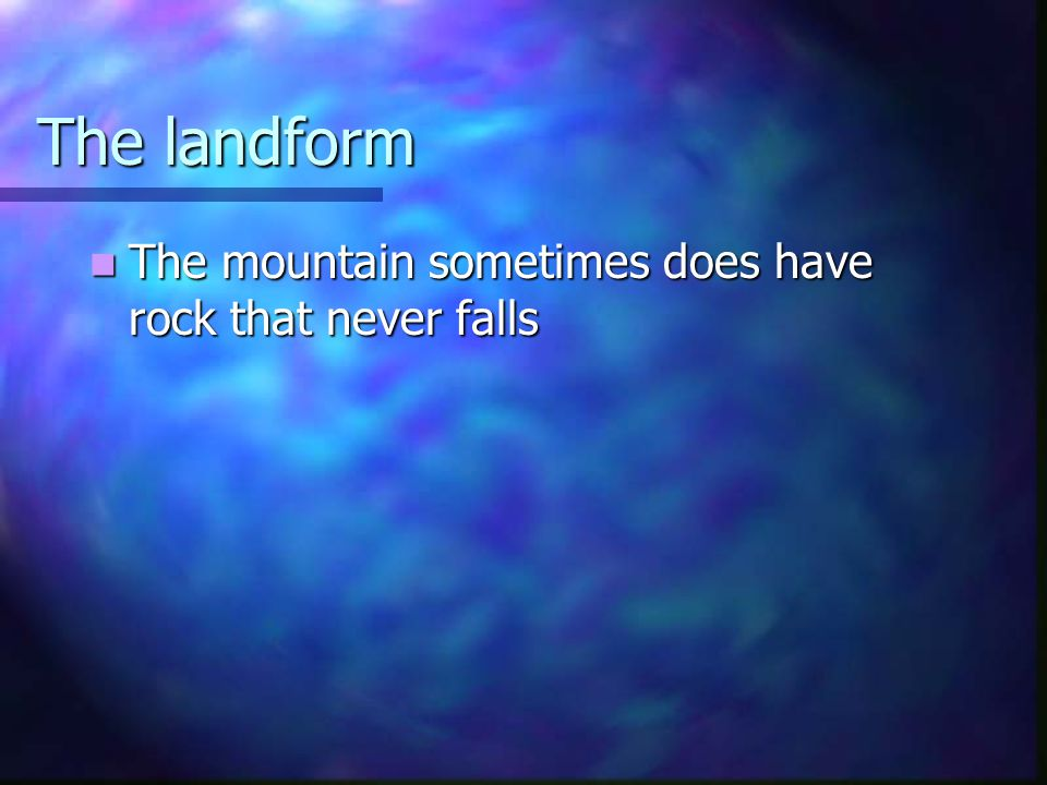 The landform The mountain sometimes does have rock that never falls The mountain sometimes does have rock that never falls