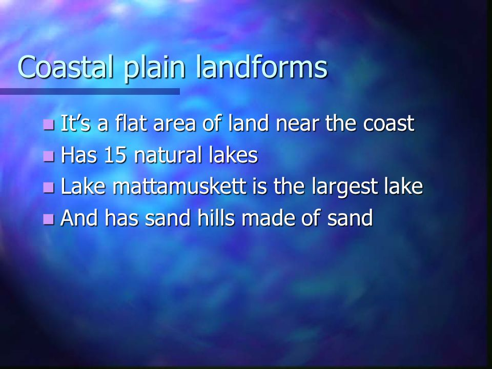 Coastal plain landforms It's a flat area of land near the coast It's a flat area of land near the coast Has 15 natural lakes Has 15 natural lakes Lake