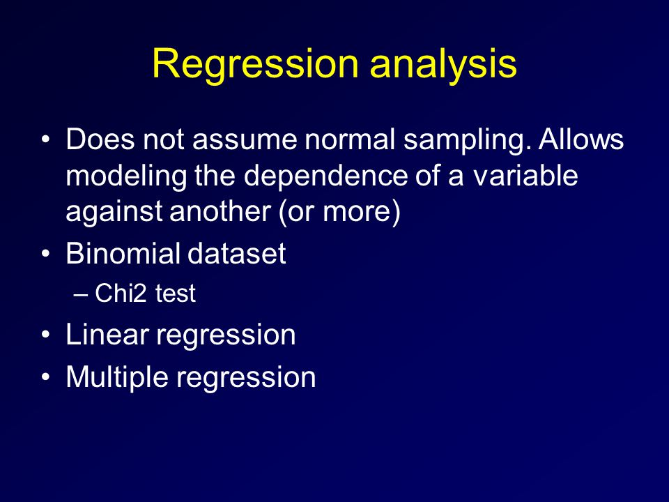 Regression analysis Does not assume normal sampling.