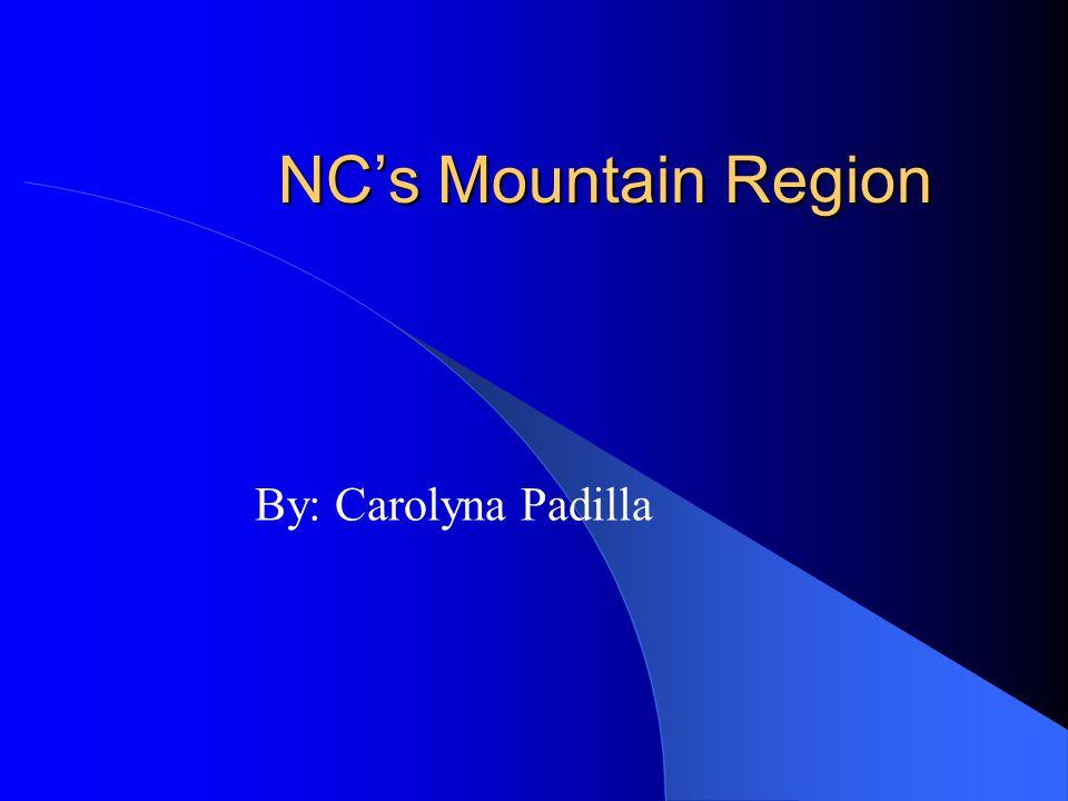 NC's Mountain Region By: Carolyna Padilla