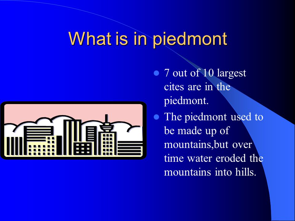 Basic facts about the Piedmont The piedmont region has many dairy,beef,and poultry,farms