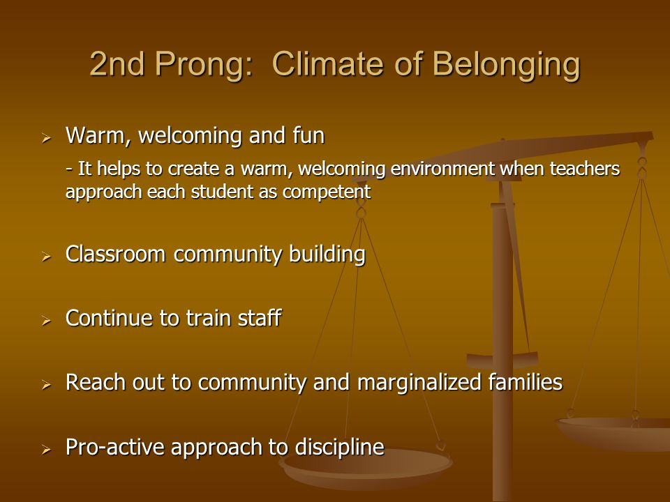 2nd Prong: Climate of Belonging  Warm, welcoming and fun - It helps to create a warm, welcoming environment when teachers approach each student as co