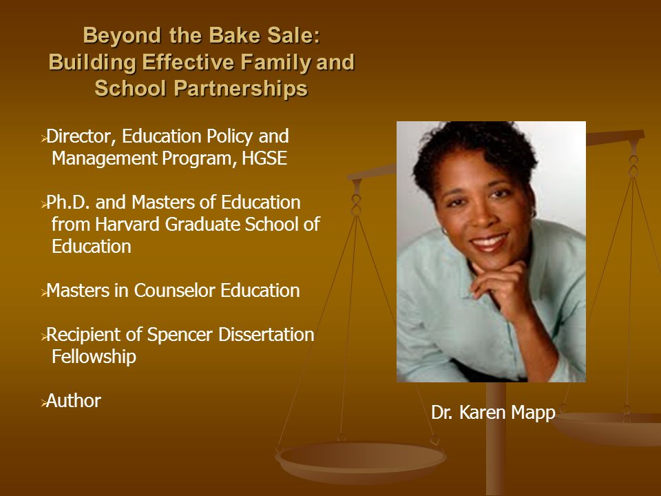 Beyond the Bake Sale: Building Effective Family and School Partnerships  Director, Education Policy and Management Program, HGSE  Ph.D. and Masters