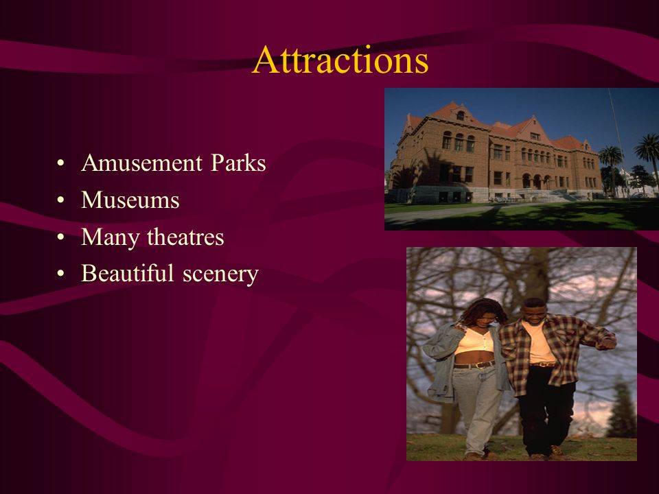 Attractions Amusement Parks Museums Many theatres Beautiful scenery