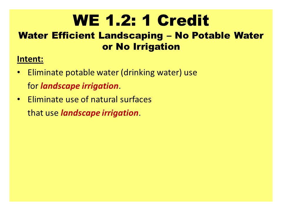 WE 1.2: 1 Credit Water Efficient Landscaping – No Potable Water or No Irrigation Intent: Eliminate potable water (drinking water) use for landscape irrigation.