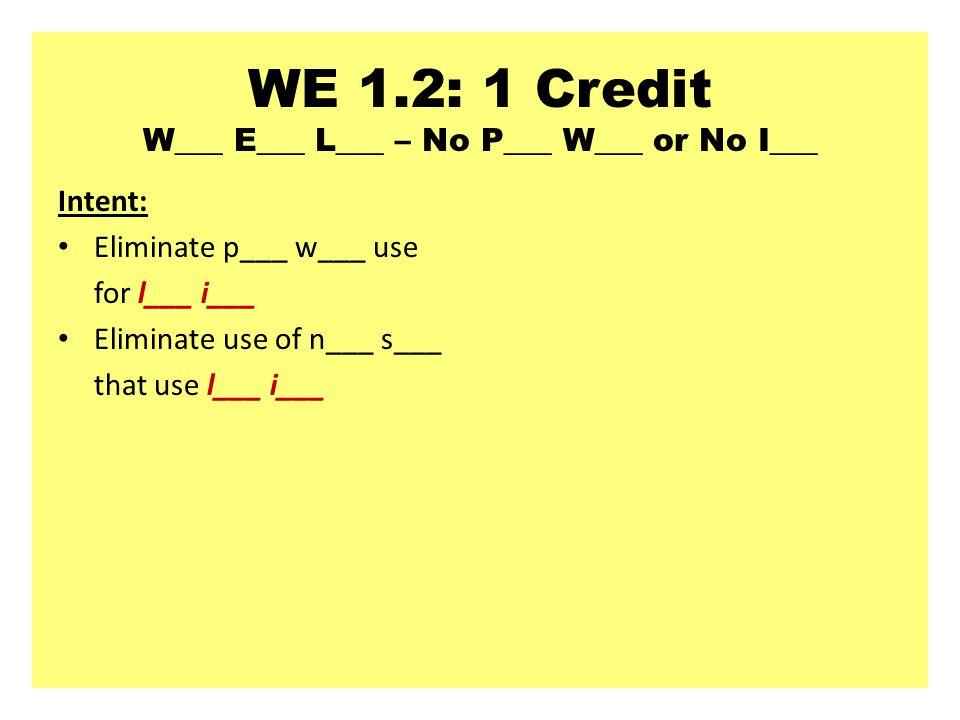 WE 1.2: 1 Credit W___ E___ L___ – No P___ W___ or No I___ Intent: Eliminate p___ w___ use for l___ i___ Eliminate use of n___ s___ that use l___ i___