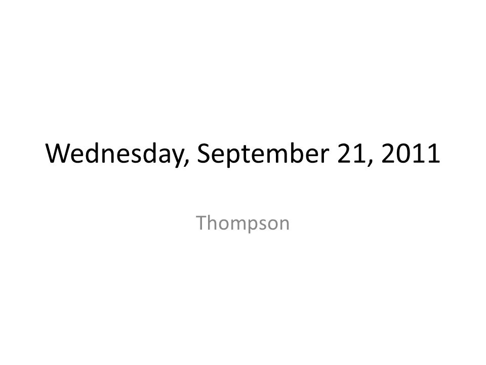 Wednesday, September 21, 2011 Thompson