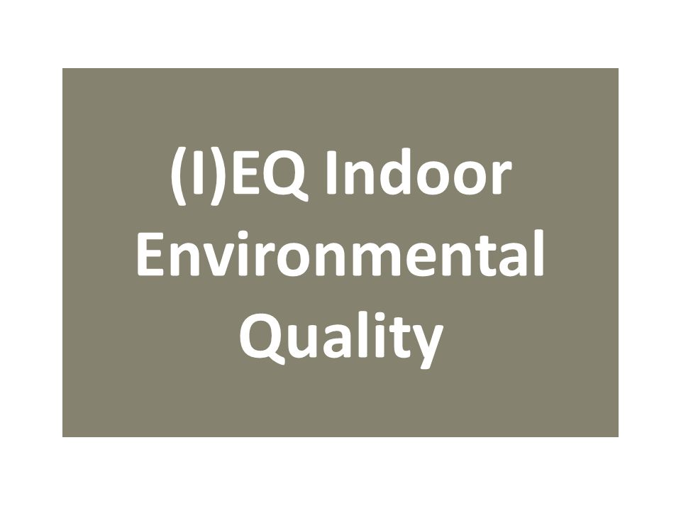 (I)EQ Indoor Environmental Quality