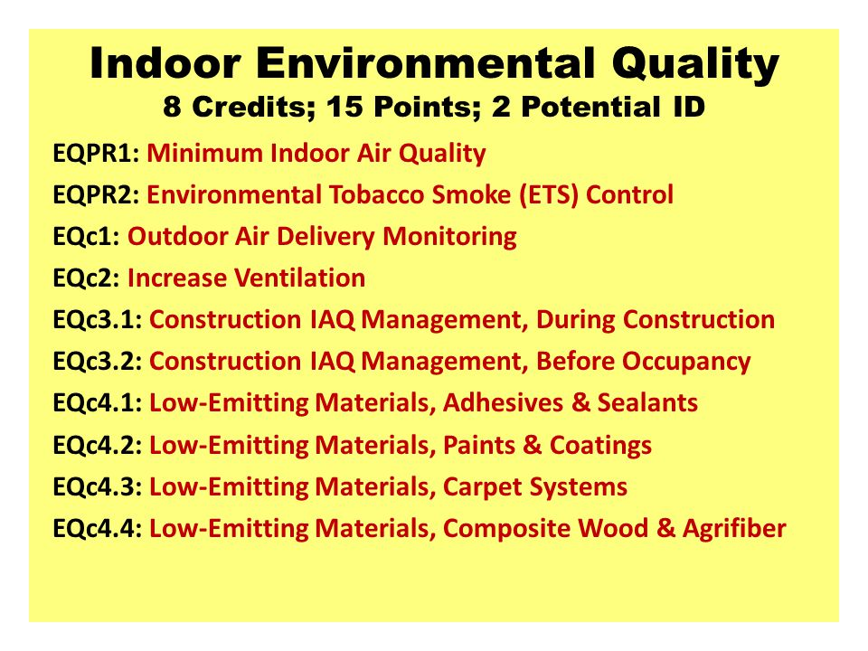 Indoor Environmental Quality 8 Credits; 15 Points; 2 Potential ID EQPR1: Minimum Indoor Air Quality EQPR2: Environmental Tobacco Smoke (ETS) Control E