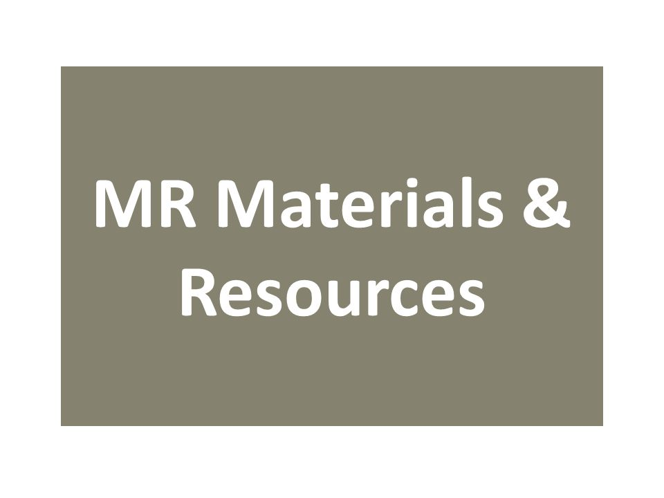 MR Materials & Resources