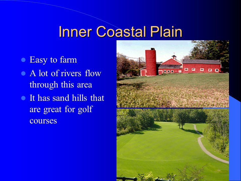 Inner Coastal Plain Easy to farm A lot of rivers flow through this area It has sand hills that are great for golf courses