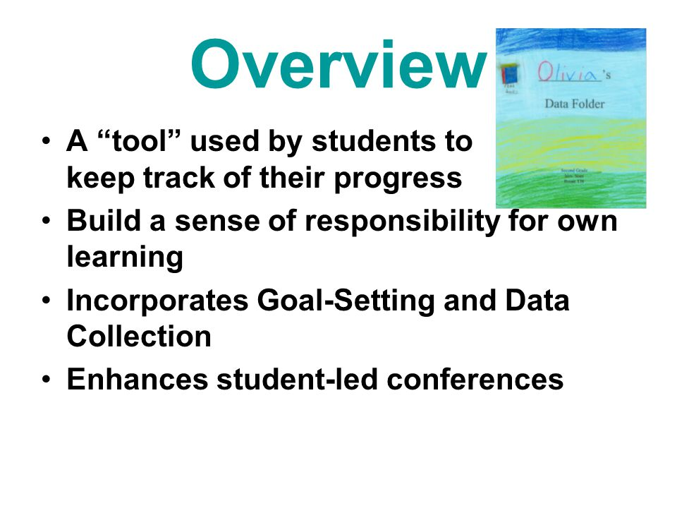 """Overview A """"tool"""" used by students to keep track of their progress Build a sense of responsibility for own learning Incorporates Goal-Setting and Data"""