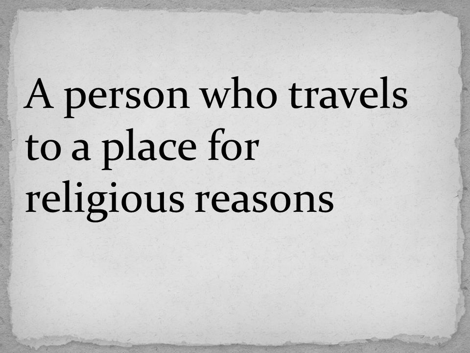 A person who travels to a place for religious reasons