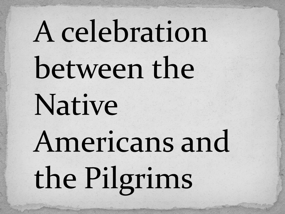 A celebration between the Native Americans and the Pilgrims