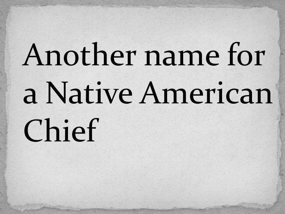 Another name for a Native American Chief