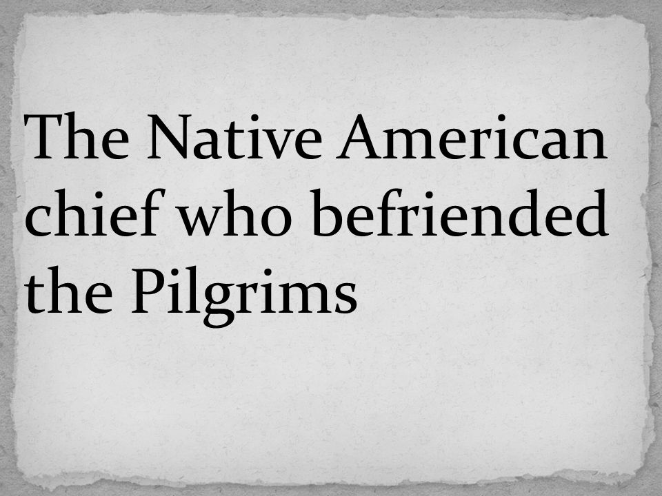 The Native American chief who befriended the Pilgrims
