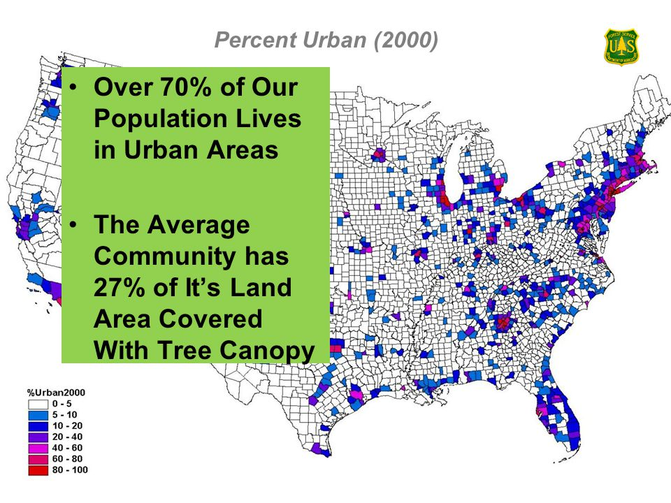 USDA Forest ServiceNortheastern Area, State and Private Forestry Percent Urban (2000) Over 70% of Our Population Lives in Urban Areas The Average Community has 27% of It's Land Area Covered With Tree Canopy