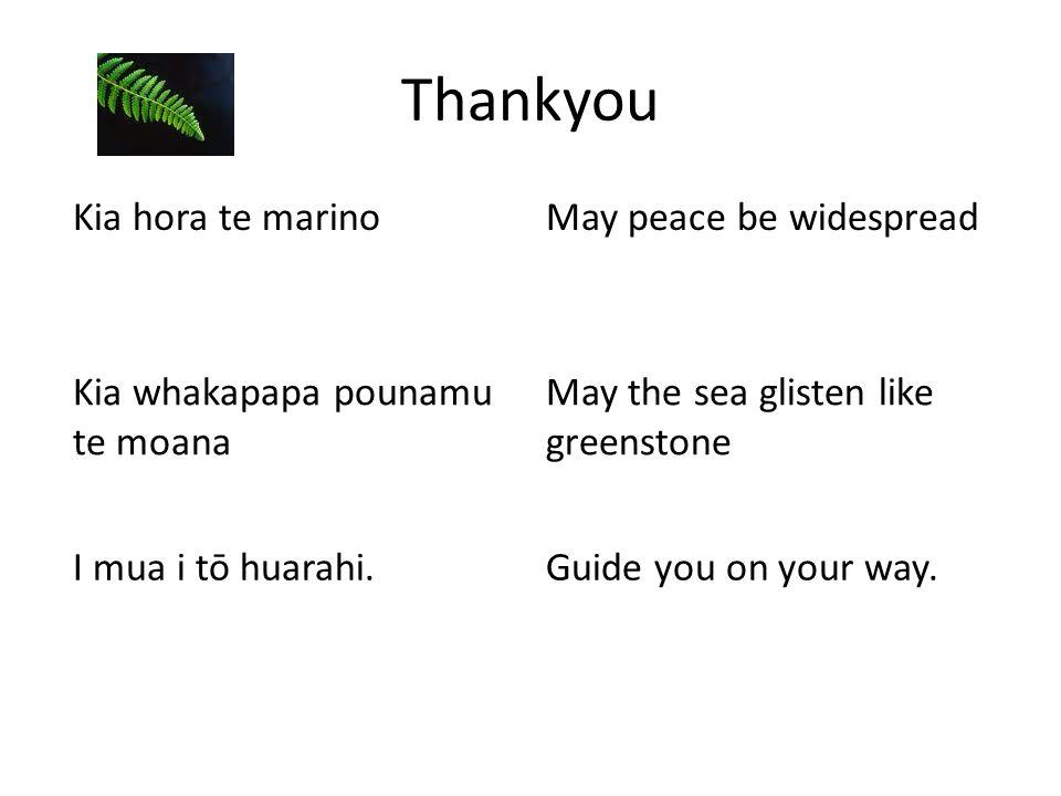 Thankyou Kia hora te marinoMay peace be widespread Kia whakapapa pounamu te moana May the sea glisten like greenstone I mua i tō huarahi.Guide you on your way.