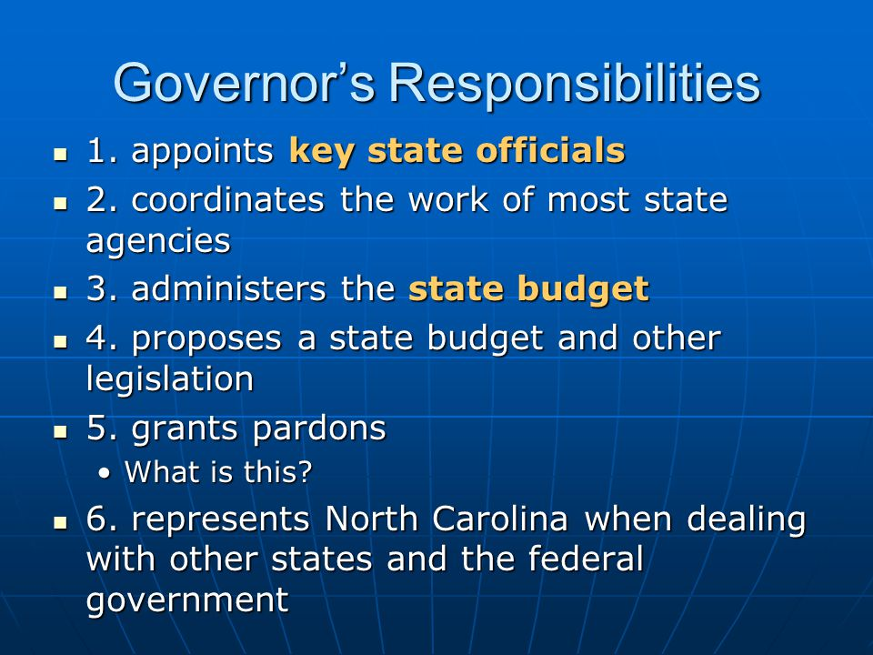Governor's Responsibilities 1. appoints key state officials 1. appoints key state officials 2. coordinates the work of most state agencies 2. coordina