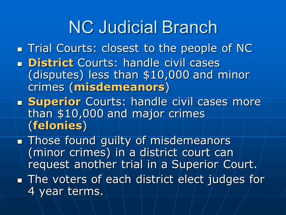 NC Judicial Branch Trial Courts: closest to the people of NC Trial Courts: closest to the people of NC District Courts: handle civil cases (disputes)