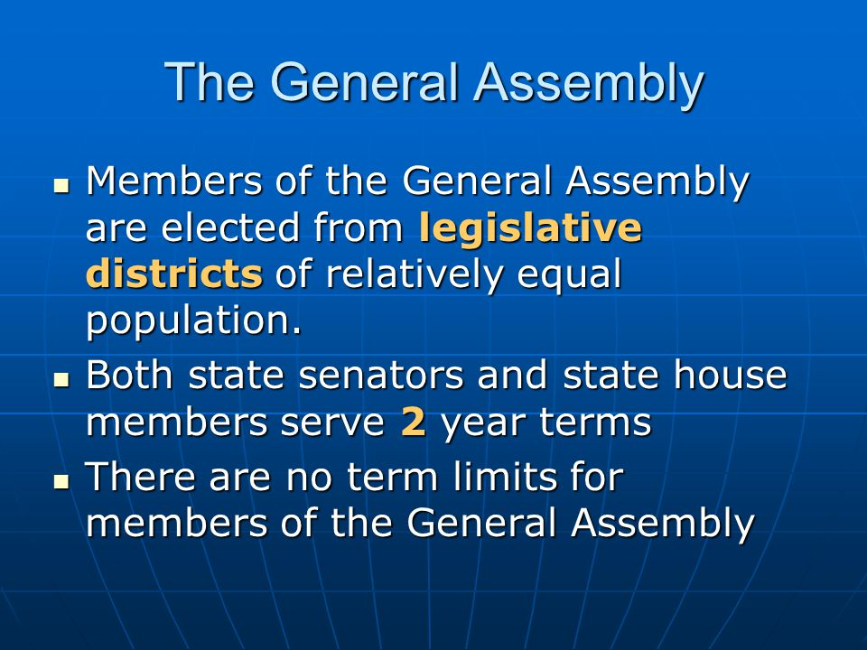 The General Assembly Members of the General Assembly are elected from legislative districts of relatively equal population. Members of the General Ass