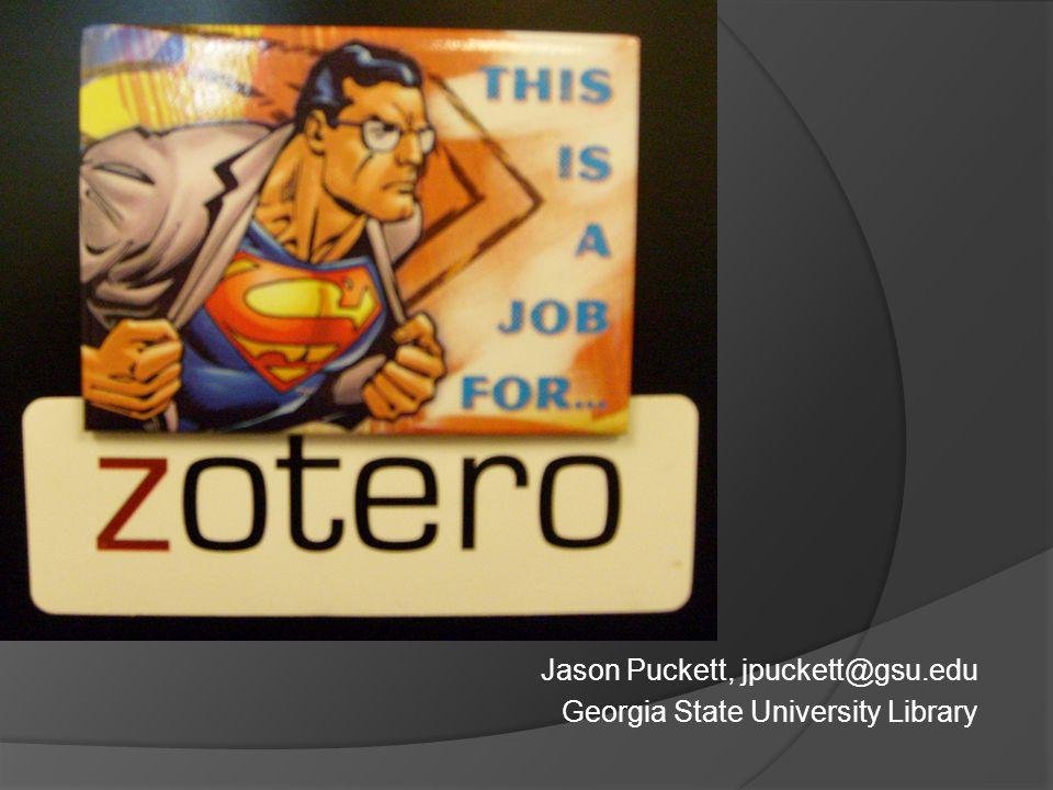 Me Librarian for Communication and Educational Technologies at GSU, Atlanta I blog at jasonpuckett.net I podcast at adlibinstruction.blogspot.com My Zotero guide is at research.library.gsu.edu/zotero