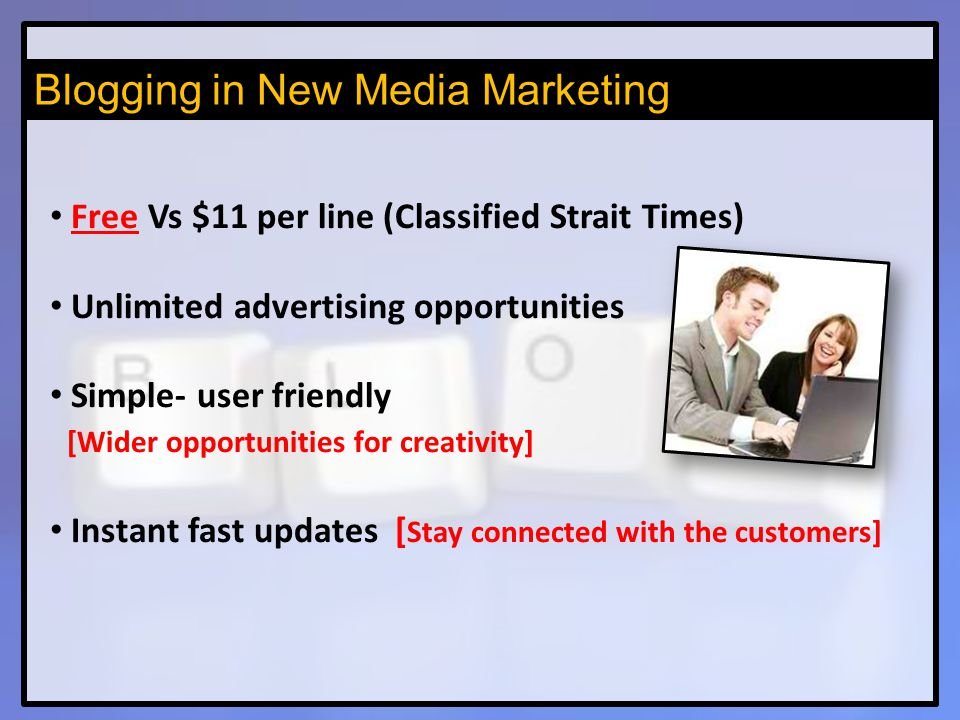 Blogging in the future  Popularity of blogging - declined from 28 to 14 % from 06' to 09' (teens & young adults) - rose from 7 to 11% from 06' to 09' (adults over thirty)  Availability of real-time communication platforms  Losing its luster with today's younger generation  New technology always comes along, but nothing ever goes away.